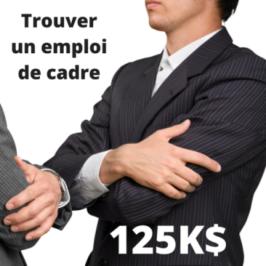 Trouver un emploi de cadre à +125K/année