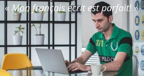 « Mon français écrit est parfait! »