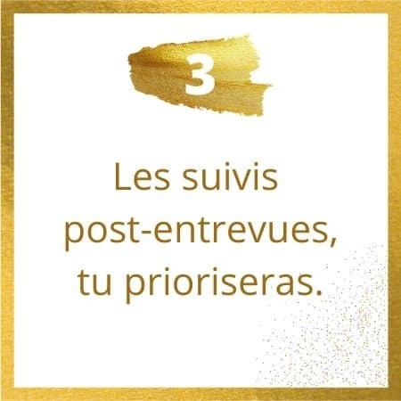 Règle #3 : Les suivis post-entrevues, tu prioriseras.