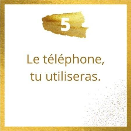 Règle #5 : le téléphone, tu utiliseras.