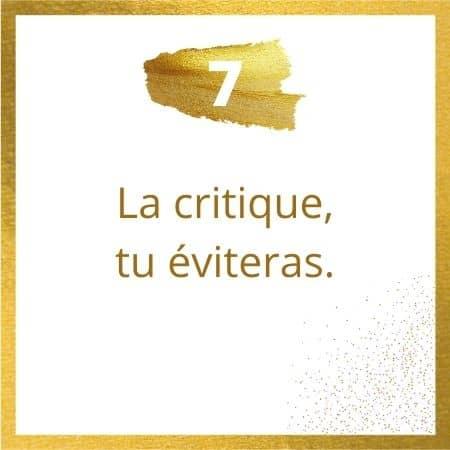 Règle #7 : la critique, tu éviteras.