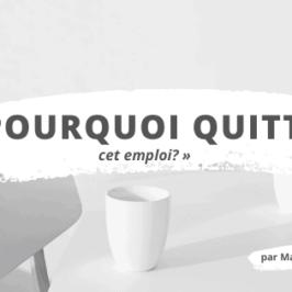 Entrevue : « Pourquoi avoir quitté cet emploi? »